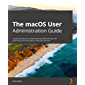 The macOS User Administration Guide: A practical manual on implementing, administering, and optimizing the macOS Big Sur…