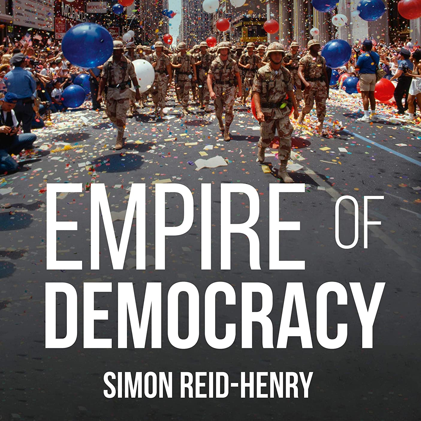 Empire of Democracy: The Remaking of the West Since the Cold War, 1971 2017