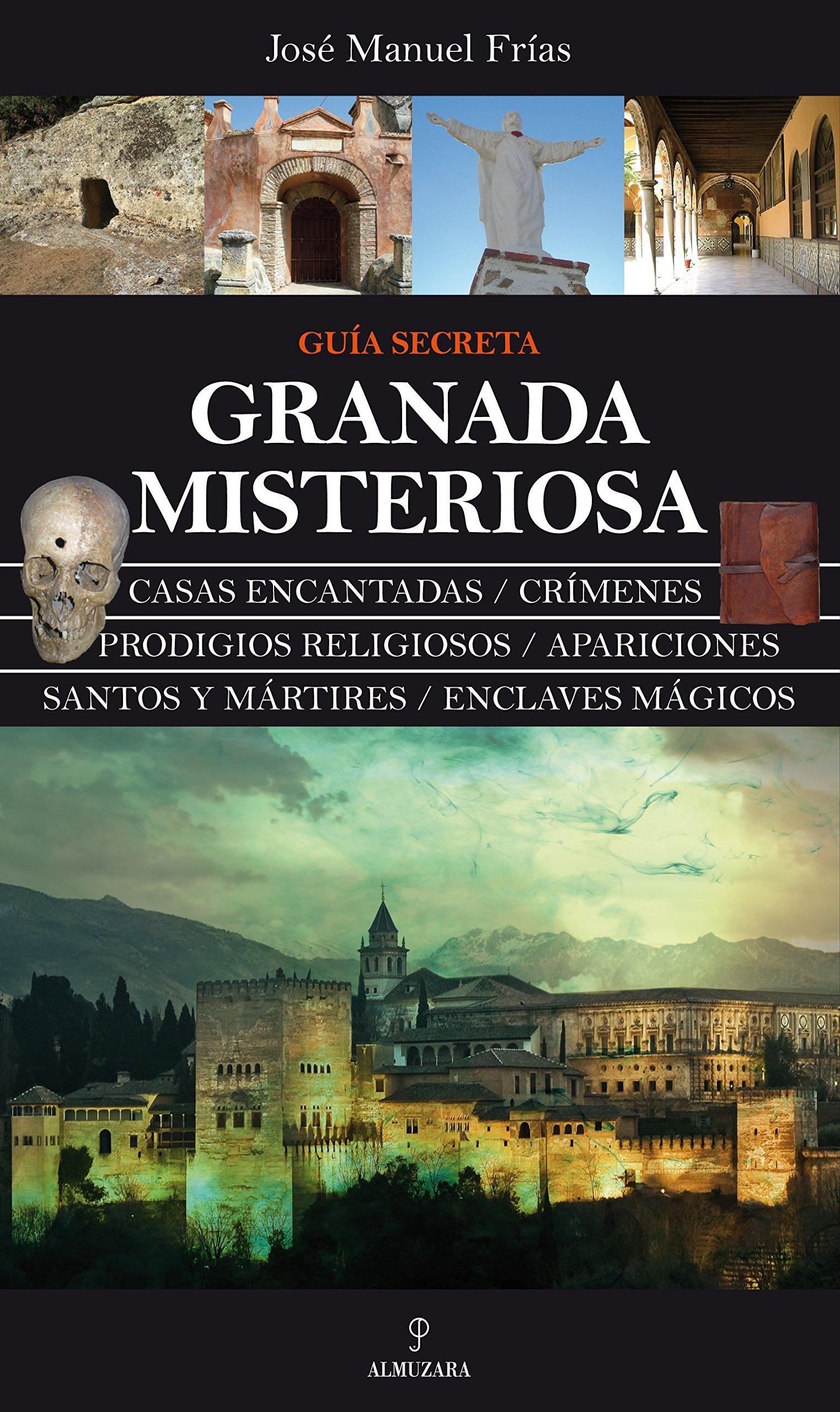 Granada Misteriosa. Guía Secreta (Mágica): Amazon.es: Frías Ciruela, José Manuel: Libros