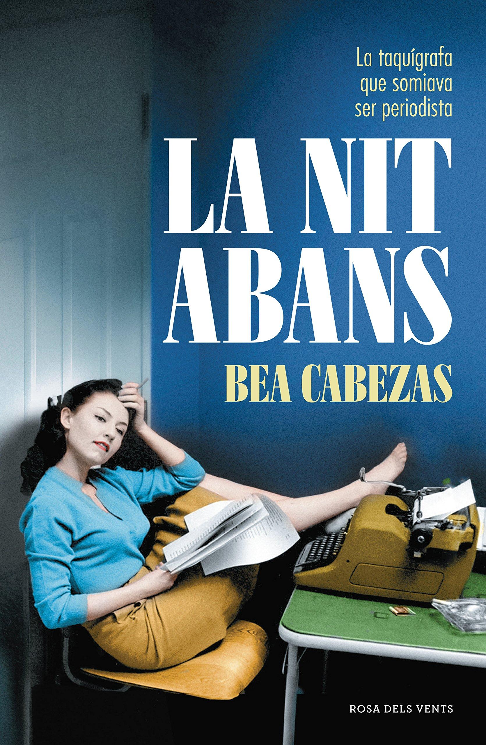La nit abans: La taquígrafa que somiava ser periodista NARRATIVA CATALANA: Amazon.es: Bea Cabezas: Libros