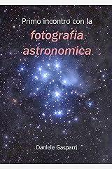 Primo incontro con la fotografia astronomica (Italian Edition) Kindle Edition