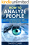 How to Analyze People: How to Read People Instantly Using Psychological Techniques, Body Language, and Personality Types
