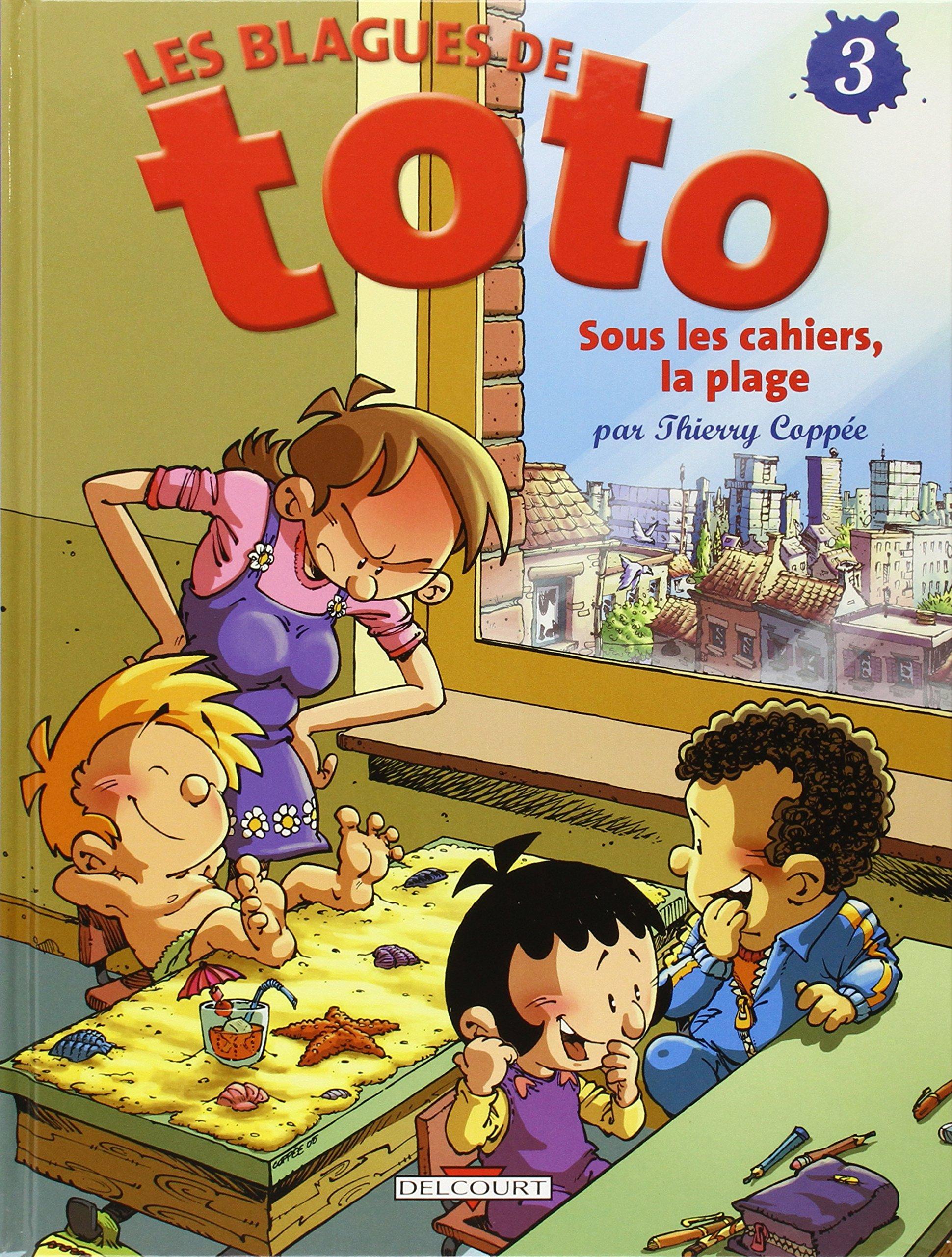 Les Blagues de Toto, tome 3 : Sous les cahiers, la plage Belle reliure – 8 juin 2005 Thierry Coppée Delcourt 284789778X 379782847897784