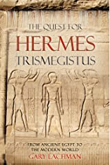 The Quest For Hermes Trismegistus: From Ancient Egypt to the Modern World Kindle Edition