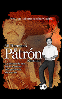 Mi Hermano, El Patrón Escobar (Spanish Edition)