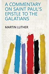 A Commentary on Saint Paul's Epistle to the Galatians Kindle Edition