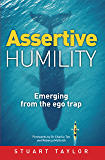 Assertive Humility : Emerging from the ego trap