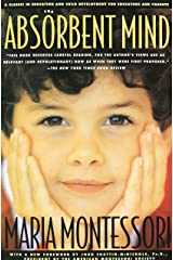 The Absorbent Mind: A Classic in Education and Child Development for Educators and Parents Paperback