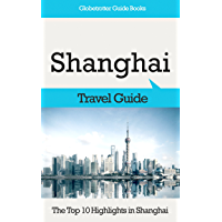 Shanghai Travel Guide: The Top 10 Highlights in Shanghai (Globetrotter Guide Books) (English Edition)