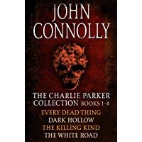 The Charlie Parker Collection 1-4: Every Dead Thing, Dark Hollow, The Killing Kind, The White Road (Charlie Parker Box Set Book 1)