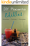 DIY Placenta Edibles: Smoothies + Tincture + Chocolate