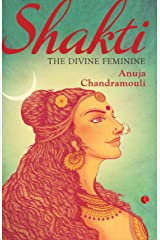 Shakti: The Feminine Divine: The Divine Feminine Kindle Edition