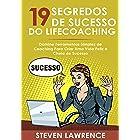 19 Segredos De Sucesso Do Lifecoaching: Domine Ferramentas Simples de Coaching Para Criar Uma Vida Feliz e Cheia de Sucesso