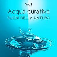 Acqua curativa: Suoni della natura Vol. 2 – Musica antistress, Rilassamento e benessere, Onde oceaniche, Pianoforte strumentale, Chill out