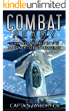 Combat Ready: Lessons Learned in the Journey to Fighter Pilot