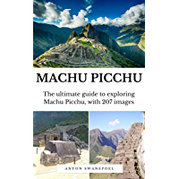 Machu Picchu: The Ultimate Guide To Exploring Machu Picchu and its Hidden Attractions (English Edition)