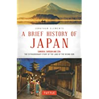 Brief History of Japan: Samurai, Shogun and Zen: the Extraordinary Story of the Land of the Rising Sun