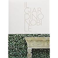 Il giardino nobile-Italian landscape design. Ediz. illustrata