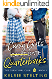 Curvy Girls Can't Date Quarterbacks: A Sweet Young Adult Romance (The Curvy Girl Club Book 1)