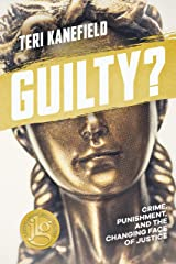 Guilty?: Crime, Punishment, and the Changing Face of Justice Kindle Edition