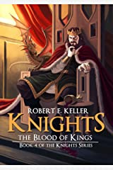 Knights: The Blood of Kings (The Knights Series Book 4) Kindle Edition