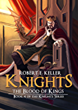 Knights: The Blood of Kings (The Knights Series Book 4)