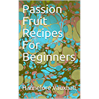 Passion Fruit Recipes For Beginners (English Edition)