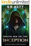 Dragon Web Online: Inception: A LitRPG Adventure Series (Electric Shadows Book 1)
