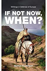 If Not Now, When?: Writings in Defense of Europe Kindle Edition