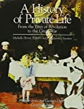 A History of Private Life, Vol. 4: From the Fires of Revolution to the Great War (History of Private Life (Hardcover))