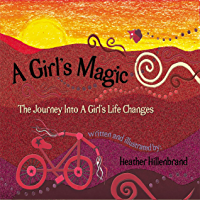 A Girl's Magic: The Journey Into A Girl's Life Changes