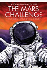 The Mars Challenge: The Past, Present, and Future of Human Spaceflight Kindle Edition