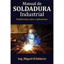 Manual de soldadura industrial: Fundamentos, tipos y aplicaciones (Spanish Edition) Apr 30, 2017