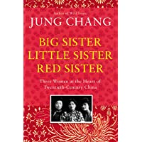 Big Sister, Little Sister, Red Sister: Three Women at the Heart of Twentieth-Century China