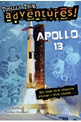 Apollo 13 (Totally True Adventures): How Three Brave Astronauts Survived A Space Disaster Kindle Edition