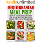 Mediterranean Meal Prep: Complete Beginner's Guide to Save Time and Eat Healthier with Batch Cooking for The Mediterranean Diet
