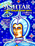 Ashtar: Revealing the Secret Identity of the Forces of Light and Their Spiritual Program for Earth
