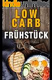 Low Carb Frühstück Diät Kochbuch zum Abnehmen, Stoffwechsel beschleunigen und Fett verbrennen