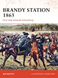 Brandy Station 1863: First step towards Gettysburg (Campaign, Band 201)
