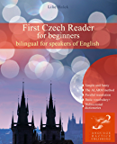 First Czech Reader for beginners: bilingual for speakers of English (Graded Czech Readers Book 1)