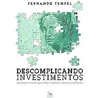 Descomplicando Investimentos: aprenda a investir para obter retornos maiores e melhores