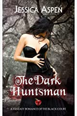The Dark Huntsman: A Fantasy Romance of The Black Court (Tales of The Black Court Book 1) Kindle Edition