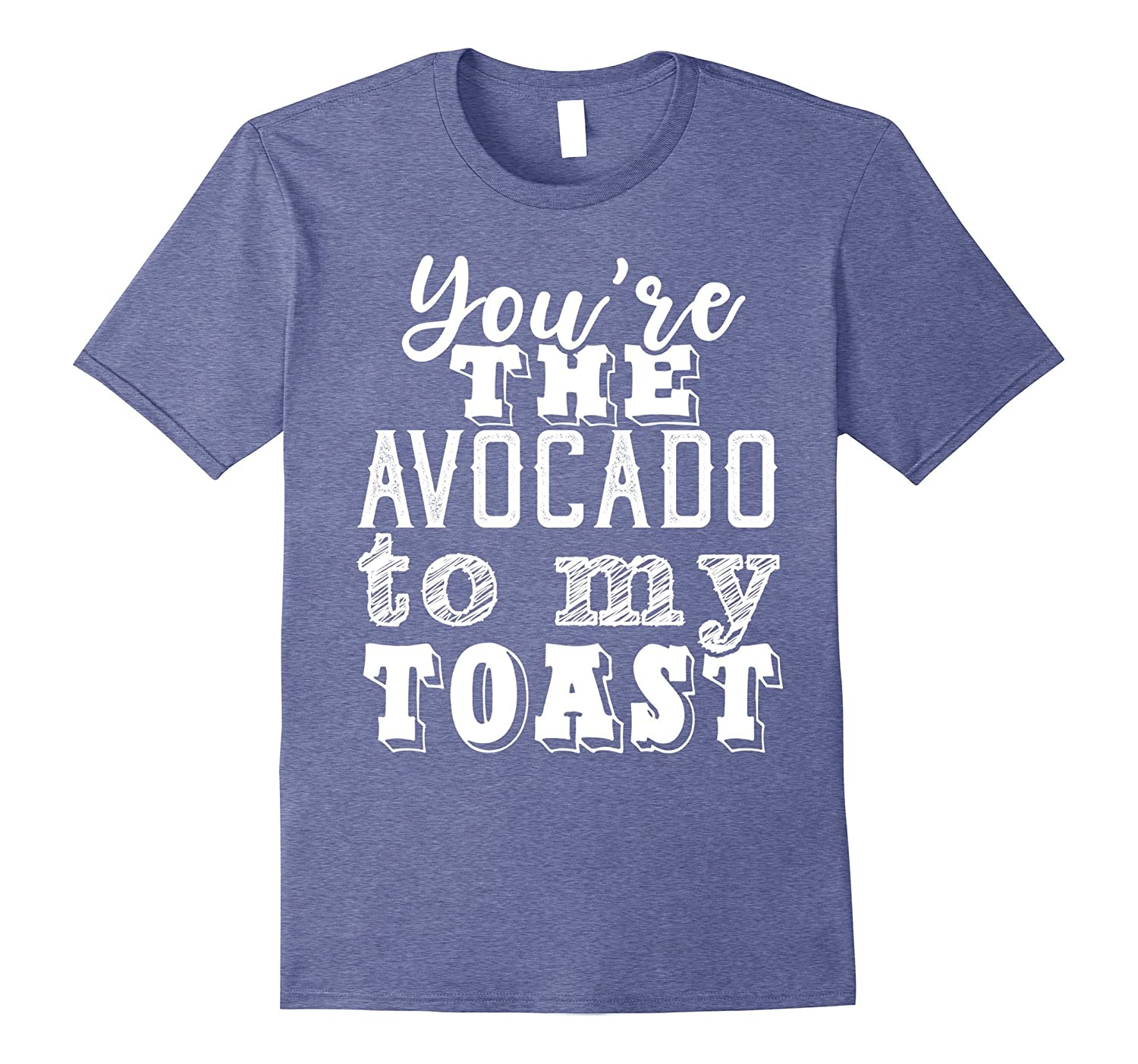 You're The Avocado To My Toast T-Shirt-TH