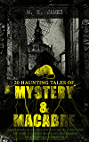 20 HAUNTING TALES OF MYSTERY & MACABRE: Ghost Stories of an Antiquary - Volume 1&2, A Thin Ghost, The Story of a Disappearance and an Appearance, The Residence ... (Occult & Supernatural Classics)