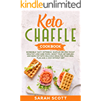 Keto Chaffle Cookbook: Tasty Ketogenic Waffles Recipes to Eat Healthy Low Carb Foods, Boost Your Metabolism, and Burn Fat with Delicious Ideas for Your Meal Plan and a 2020 Without a Meal Plan Diet