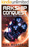 Arkship Conquest (The Arkship Saga Book 4)