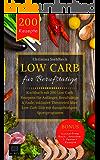 Low Carb für Berufstätige: Kochbuch mit 200 Low Carb Rezepten für Anfänger, Berufstätige & Faule, inklusive Theorieteil über Low Carb Diät mit dazugehörigem ... Back-, Smoothie & Dessert (German Edition)
