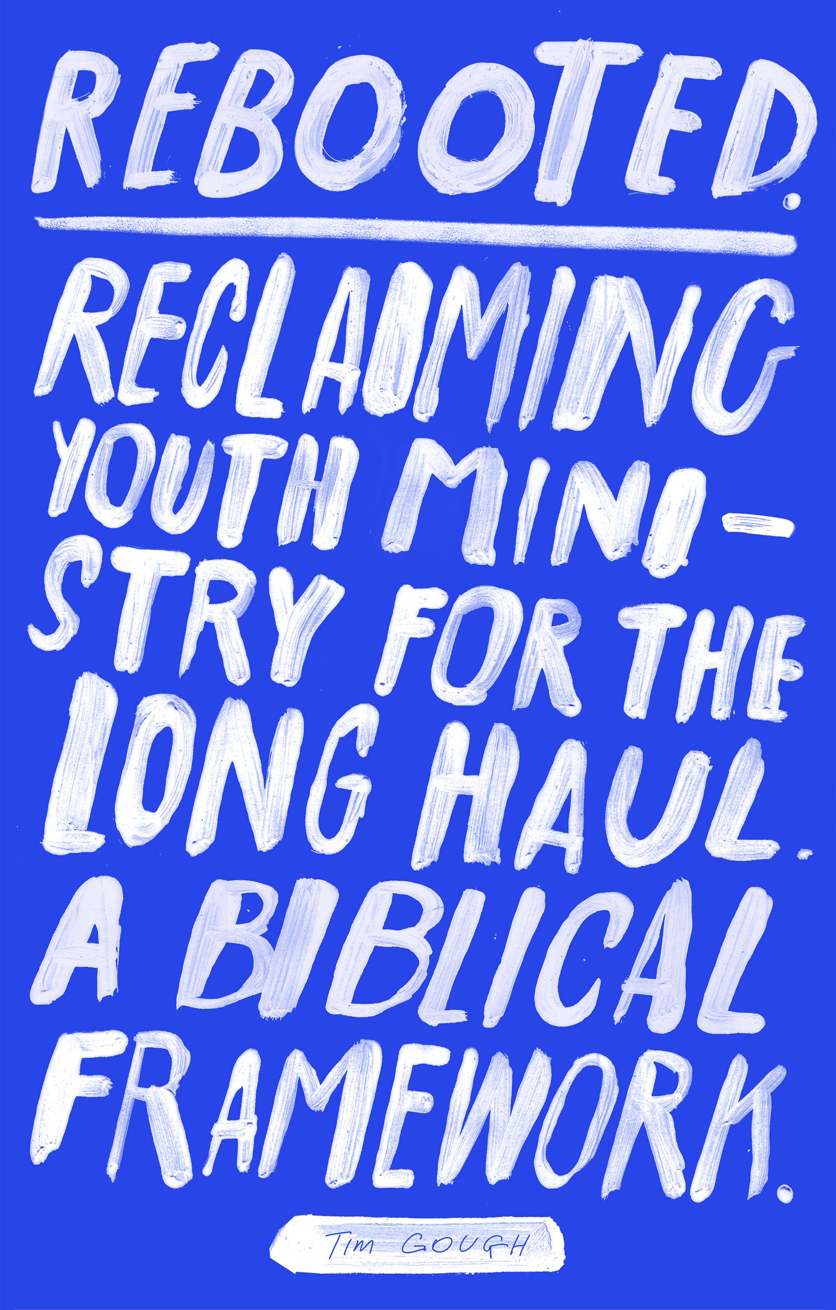 Rebooted: Reclaiming Youth Ministry For The Long Haul - A Biblical