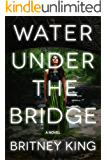 Water Under The Bridge: A Chilling Psychological Thriller (The Water Trilogy Book 1)