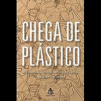 Chega de plástico: 101 maneiras de se livrar do plástico e salvar o planeta
